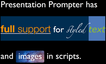 Presentation Prompter has full support for styled text and images in scripts